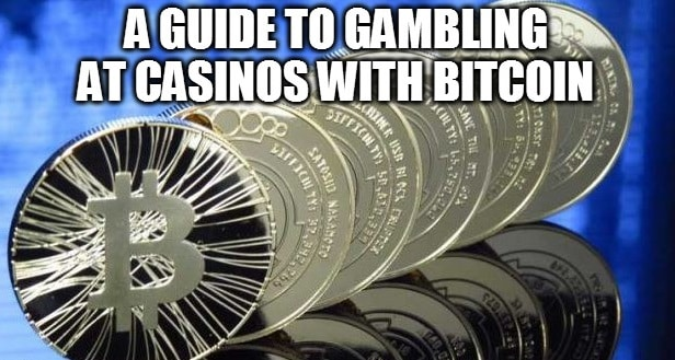 A Guide To Gambling At Casinos With Bitcoin