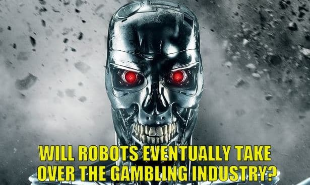 Will Robots Eventually Take Over The Gambling Industry?