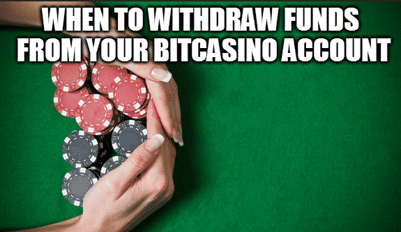 When To Withdraw Funds From Your BitCasino Account