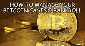 How To Manage Your Bitcoin Casino Bankroll