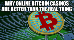 Why Online Bitcoin Casinos Are Better Than The Real Thing